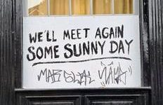 "Sign in window that says, ""We'll meet again some sunny day."""